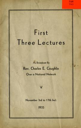 First three lectures as broadcast by Rev. Charles E. Coughlin over a national network, November 3...